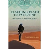 Teaching Plato in Palestine: Philosophy in a Divided World by Fraenkel, Carlos; Walzer, Michael, 9780691151038