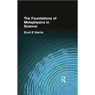 The Foundations of Metaphysics in Science by Harris, Errol E, 9781138871038