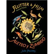 Flutter and Hum / Aleteo y Zumbido Animal Poems / Poemas de Animales by Paschkis, Julie; Paschkis, Julie, 9781627791038
