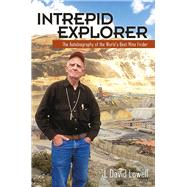 Intrepid Explorer: The Autobiography of the World's Best Mine Finder by Lowell, J. David, 9781941451038
