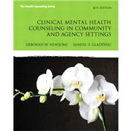 Clinical Mental Health Counseling in Community and Agency Settings by Newsome, Debbie W.; Gladding, Samuel T., 9780132851039