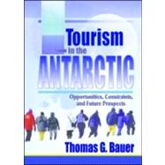Tourism in the Antarctic: Opportunities, Constraints, and Future Prospects by Bauer; Thomas, 9780789011039