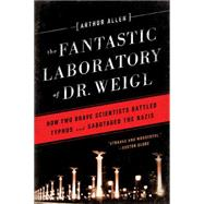 The Fantastic Laboratory of Dr. Weigl: How Two Brave Scientists Battled Typhus and Sabotaged the Nazis by Allen, Arthur, 9780393351040