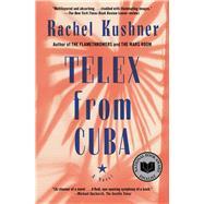Telex from Cuba A Novel by Kushner, Rachel, 9781416561040