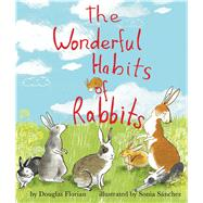 The Wonderful Habits of Rabbits by Florian, Douglas; Sanchez, Sonia, 9781499801040