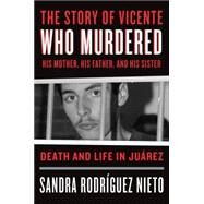 The Story of Vicente, Who Murdered His Mother, His Father, and His Sister by NIETO, SANDRA RODRIGUEZUGAZ, DANIELA MARIA, 9781784781040