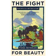 The Fight for Beauty Our Path to A Better Future by Reynolds, Fiona, 9781786071040