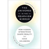 The Universe in the Rearview Mirror: How Hidden Symmetries Shape Reality by Goldberg, Dave; Thornby, Herb, 9780142181041