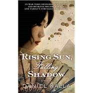 Rising Sun, Falling Shadow by Kalla, Daniel, 9780765371041