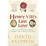 Henry VIII's Last Love by Baldwin, David, 9781445641041