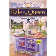 Kale to the Queen A Kensington Palace Chef Mystery by Hampton, Nell, 9781683311041