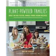 Plant-powered Families: Over 100 Kid-tested, Whole-foods Vegan Recipes by Burton, Dreena, 9781941631041