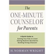 The One-minute Counselor for Parents: A Quick Guide to Getting Your Kids to Listen - Setting Realistic Boundaries - Building Strong Character by Wright, H. Norman, 9780736961042