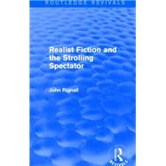 Realist Fiction and the Strolling Spectator (Routledge Revivals) by Rignall; John, 9781138801042