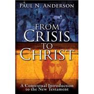 From Crisis to Christ: A Contextual Introduction to the New Testament by Anderson, Paul N., 9781426751042