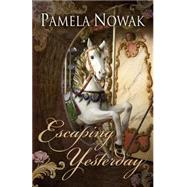 Escaping Yesterday by Nowak, Pamela, 9781432831042