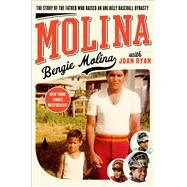 Molina The Story of the Father Who Raised an Unlikely Baseball Dynasty by Molina, Bengie; Ryan, Joan, 9781451641042