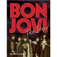 Bon Jovi The Story by Reesman, Bryan, 9781454921042