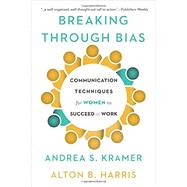 Breaking Through Bias: Communication Techniques for Women to Succeed at Work by Kramer,Andrea, 9781629561042