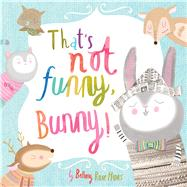 That's Not Funny, Bunny! by Hines, Bethany Rose, 9781784451042