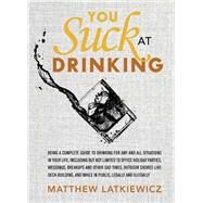 You Suck at Drinking by Latkiewicz, Matthew, 9780762451043