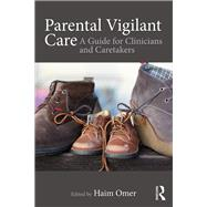 Parental Vigilant Care: A Guide for Clinicians and Caretakers by Omer; Haim, 9781138651043