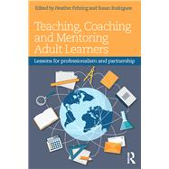 Teaching, Coaching and Mentoring Adult Learners: Lessons for Professionalism and Partnership by Fehring; Heather, 9781138961043