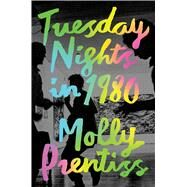 Tuesday Nights in 1980 by Prentiss, Molly, 9781501121043