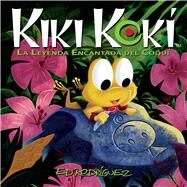 Kiki Kokí La Leyenda Encantada del Coquí (Kiki Kokí: The Enchanted Legend of the Coquí Frog) by Rodríguez, Ed, 9781626721043