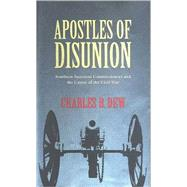 Apostles of Disunion : Southern Secession Commissioners and the Causes of the Civil War by Dew, Charles B., 9780813921044