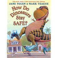 How Do Dinosaurs Stay Safe? by Yolen, Jane; Teague, Mark, 9780439241045