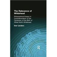 The Relevance of Whitehead: Philosophical Essays in Commemoration of the Centenary of the  Birth of Alfred North Whitehead by Leclerc, Ivor, 9781138871045