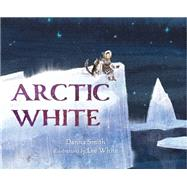 Arctic White by Smith, Danna; White, Lee, 9781627791045