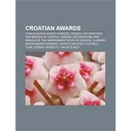 Croatian Awards : Franjo Bucar Award Winners, Orders, Decorations, and Medals of Croatia, Orders, Decorations by , 9781156681046