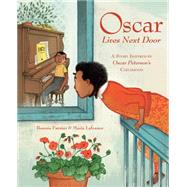 Oscar Lives Next Door A Story Inspired by Oscar Peterson's Childhood by Farmer, Bonnie; Lafrance, Marie, 9781771471046