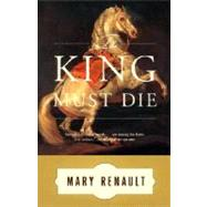 The King Must Die by RENAULT, MARY, 9780394751047