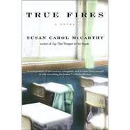 True Fires by MCCARTHY, SUSAN CAROL, 9780553381047