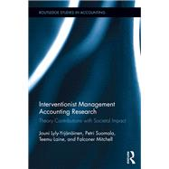 Interventionist Management Accounting Research: Theory Contributions with Societal Impact by Suomala; Petri, 9781138231047