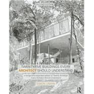 Twenty-Five Buildings Every Architect Should Understand: a revised and expanded edition of Twenty Buildings Every Architect Should Understand by Unwin; Simon, 9781138781047