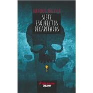 Siete esqueletos decapitados / Seven decapitated skeletons by Malpica, Antonio, 9786077351047