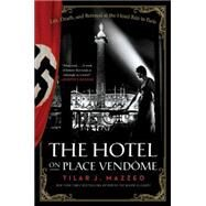 The Hotel on Place Vendome: Life, Death, and Betrayal at the Hotel Ritz in Paris by Mazzeo, Tilar J., 9780061791048