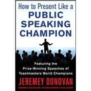 Speaker, Leader, Champion: Succeed at Work Through the Power of Public Speaking, featuring the prize-winning speeches of Toastmasters World Champions by Donovan, Jeremey; Avery, Ryan, 9780071831048