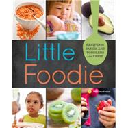 Little Foodie: Recipes for Babies & Toddlers with Taste by Olivier, Michele; Peternell, Sara (CON), 9781942411048