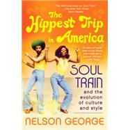 The Hippest Trip in America: Soul Train and the Evolution of Culture and Style by George, Nelson, 9780062221049