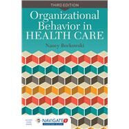 Organizational Behavior in Health Care by Borkowski, Nancy, 9781284051049