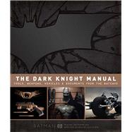 The Dark Knight Manual Tools, Weapons, Vehicles and Documents from the Batcave by Snider, Brandon T., 9781608871049