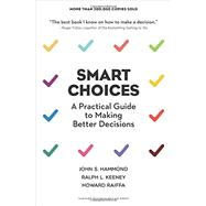Smart Choices: A Practical Guide to Making Better Decisions by Hammond, John S.; Keeney, Ralph L.; Raiffa, Howard, 9781633691049
