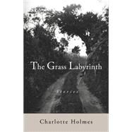 The Grass Labyrinth by Holmes, Charlotte, 9781943491049
