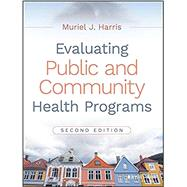 Evaluating Public and Community Health Programs by Harris, Muriel J., 9781119151050