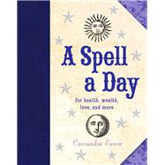 A Spell a Day For Health, Wealth, Love, and More by Eason, Cassandra, 9781454911050